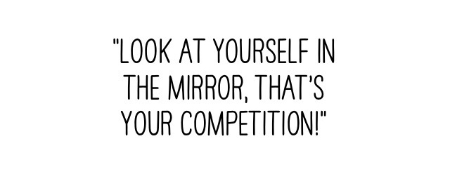 Only compare yourself to yourself